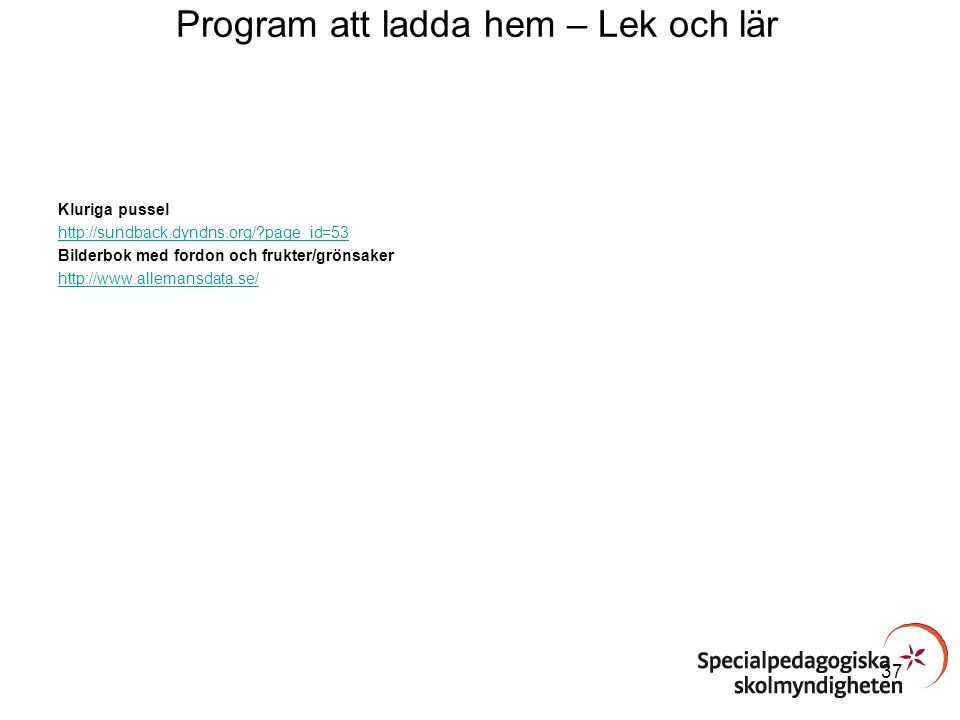 Program att ladda hem – Lek och lär Kluriga pussel http://sundback.dyndns.org/?page_id=53 Bilderbok med fordon och frukter/grönsaker http://www.allema