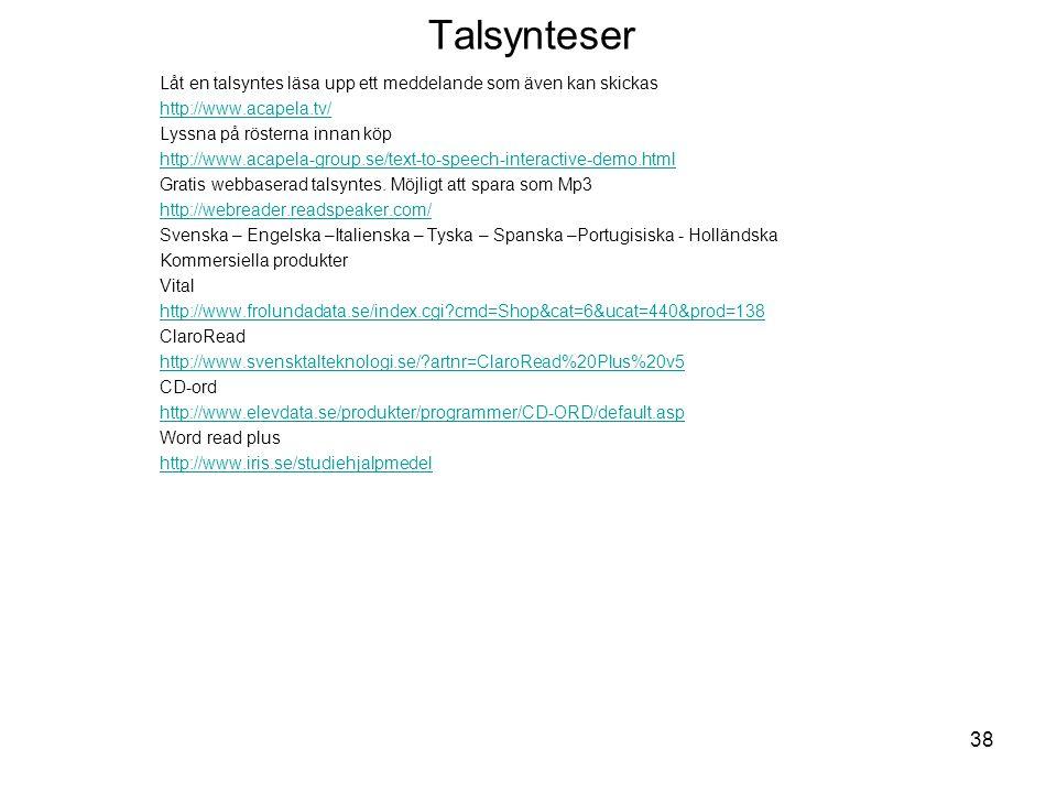 Talsynteser Låt en talsyntes läsa upp ett meddelande som även kan skickas http://www.acapela.tv/ Lyssna på rösterna innan köp http://www.acapela-group