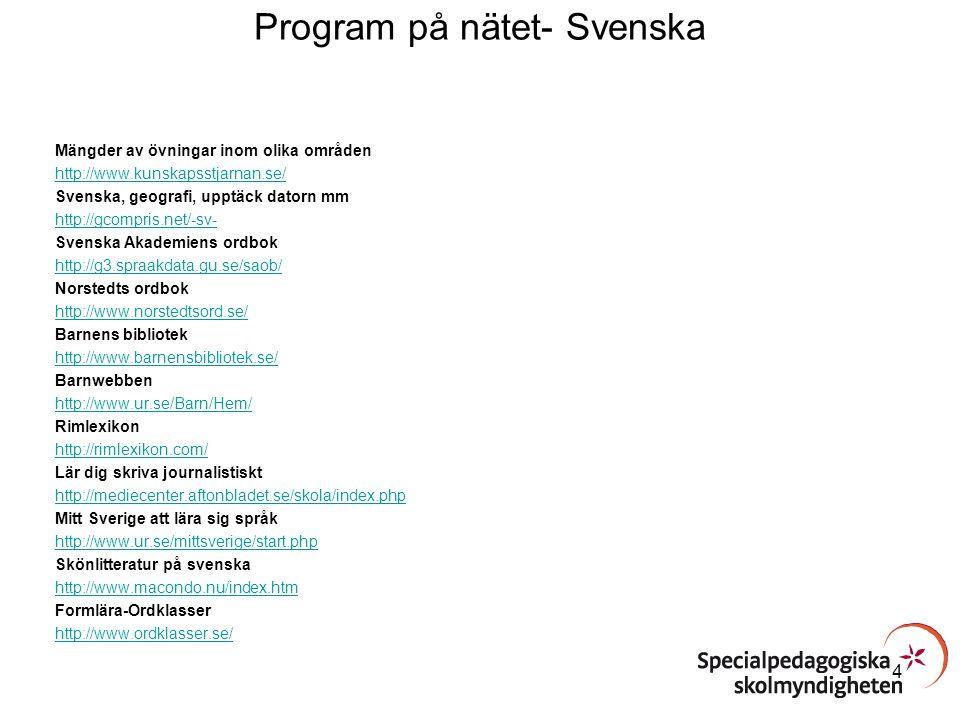 Program på nätet- Svenska Mängder av övningar inom olika områden http://www.kunskapsstjarnan.se/ Svenska, geografi, upptäck datorn mm http://gcompris.