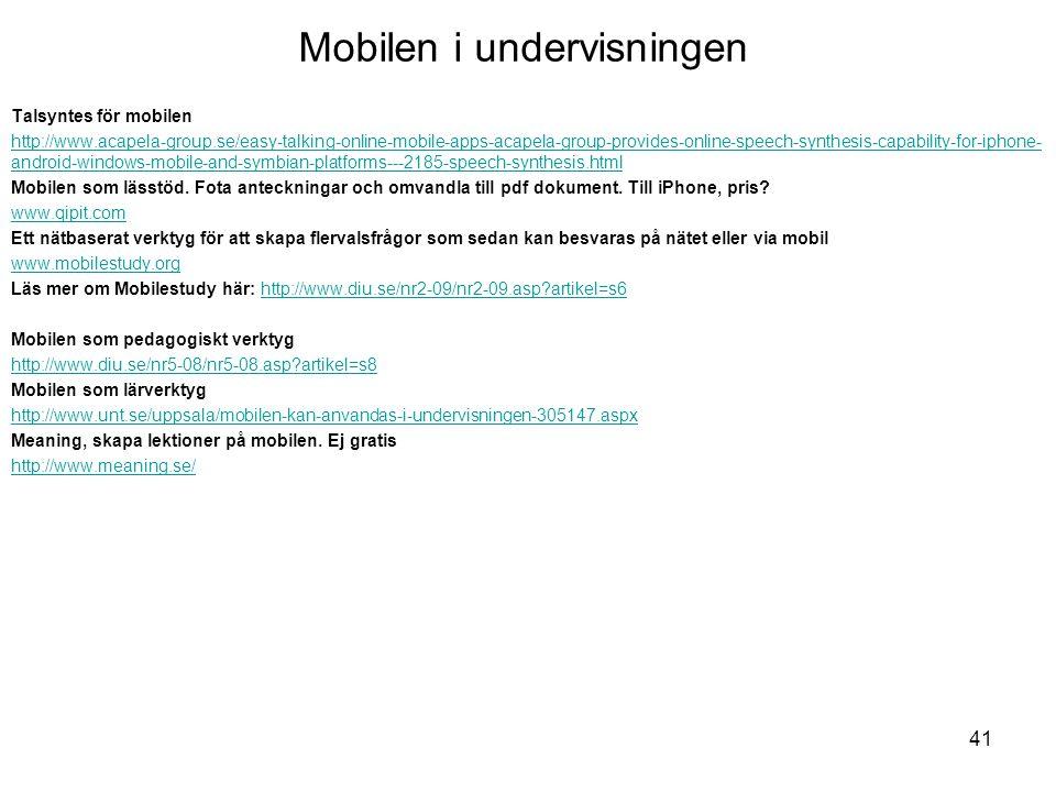 Mobilen i undervisningen Talsyntes för mobilen http://www.acapela-group.se/easy-talking-online-mobile-apps-acapela-group-provides-online-speech-synthe