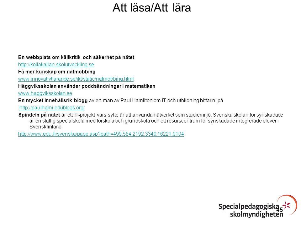 Att läsa/Att lära En webbplats om källkritik och säkerhet på nätet http://kollakallan.skolutveckling.se Få mer kunskap om nätmobbing www.innovativtlar