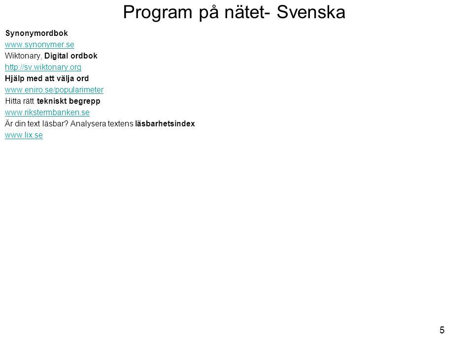 Program på nätet- Svenska Synonymordbok www.synonymer.se Wiktonary, Digital ordbok http://sv.wiktonary.org Hjälp med att välja ord www.eniro.se/popula