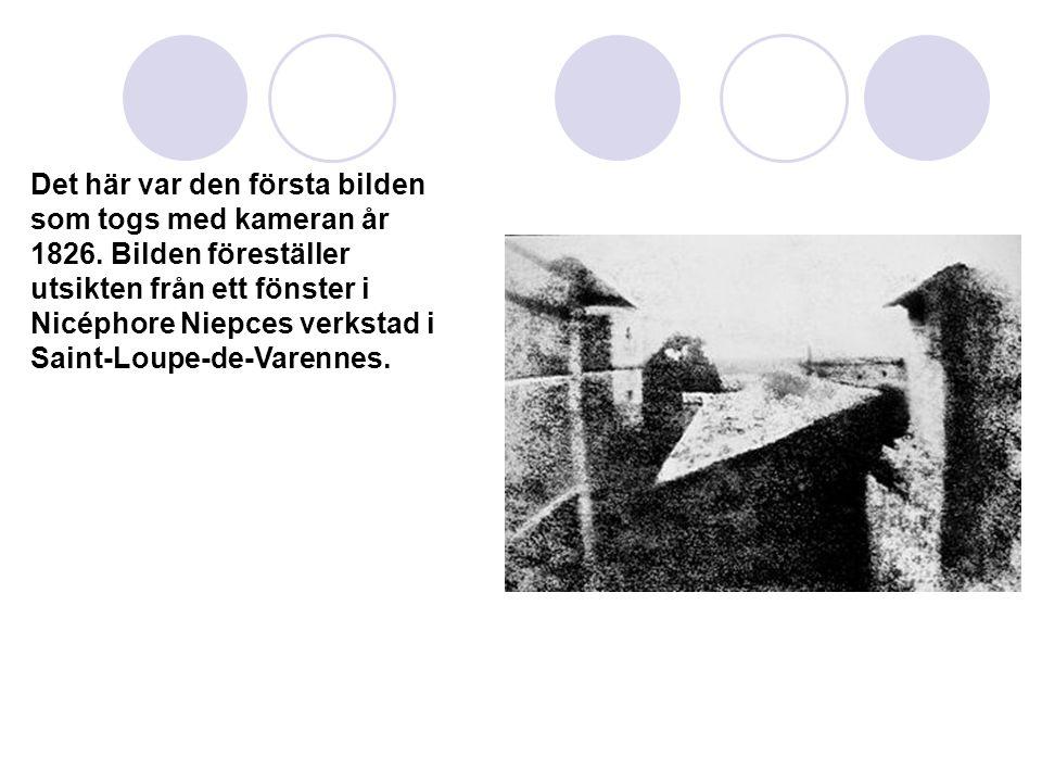 Kameran.  Kameran har funnits sedan 1700-talet.Den första kameran gjordes av Nicéphore Niepce. Men år 1826 togs den första bilden. Nicéphore dog fatt
