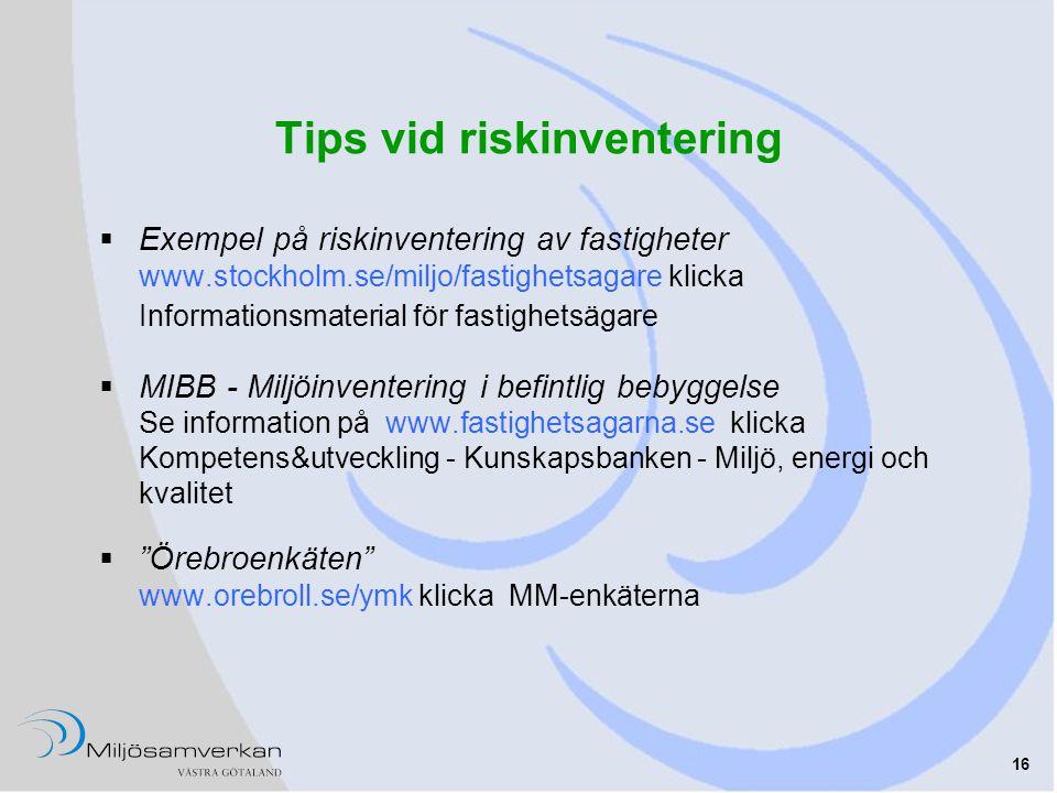 16 Tips vid riskinventering  Exempel på riskinventering av fastigheter www.stockholm.se/miljo/fastighetsagare klicka Informationsmaterial för fastigh