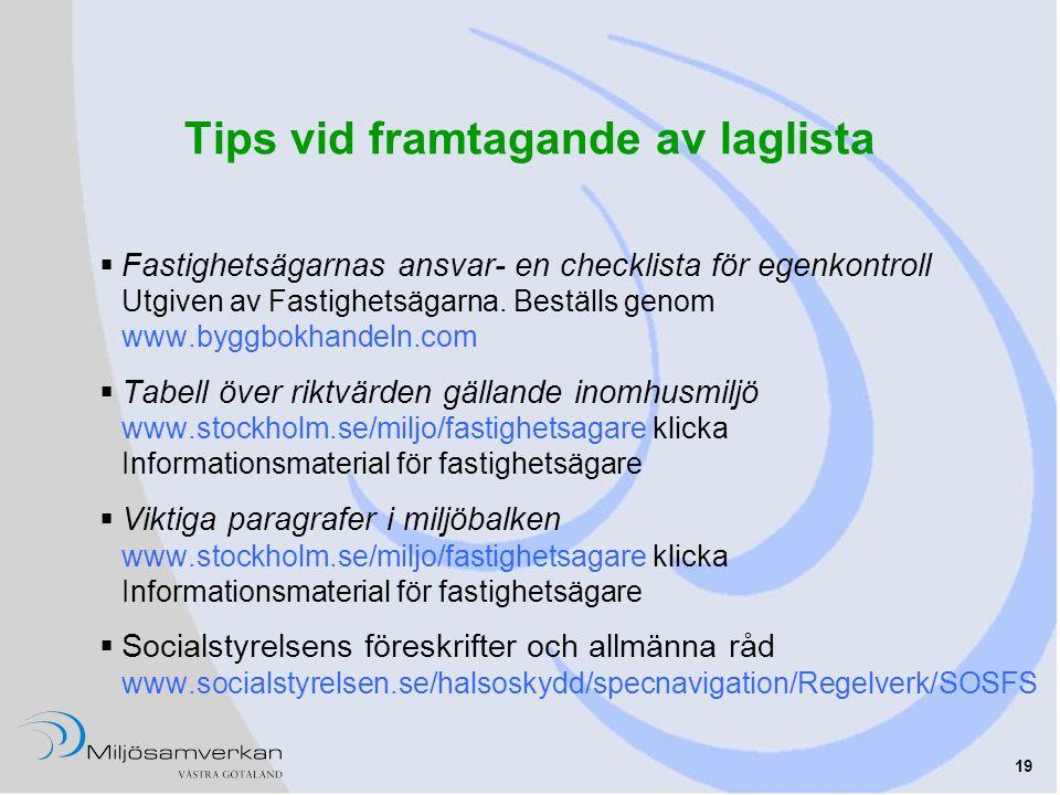 19 Tips vid framtagande av laglista  Fastighetsägarnas ansvar- en checklista för egenkontroll Utgiven av Fastighetsägarna. Beställs genom www.byggbok