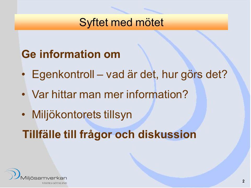 2 Syftet med mötet Ge information om •Egenkontroll – vad är det, hur görs det? •Var hittar man mer information? •Miljökontorets tillsyn Tillfälle till