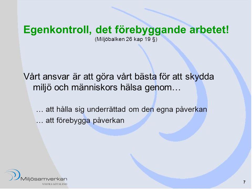 7 Egenkontroll, det förebyggande arbetet! (Miljöbalken 26 kap 19 §) Vårt ansvar är att göra vårt bästa för att skydda miljö och människors hälsa genom