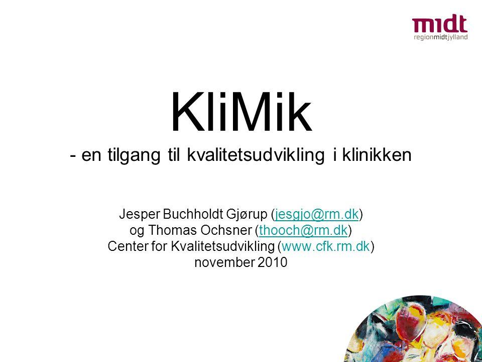 KliMik - en tilgang til kvalitetsudvikling i klinikken Jesper Buchholdt Gjørup (jesgjo@rm.dk)jesgjo@rm.dk og Thomas Ochsner (thooch@rm.dk)thooch@rm.dk