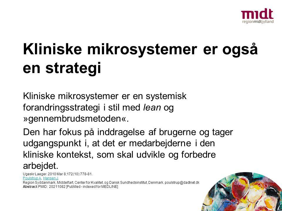 Kliniske mikrosystemer er også en strategi Kliniske mikrosystemer er en systemisk forandringsstrategi i stil med lean og »gennembrudsmetoden«. Den har