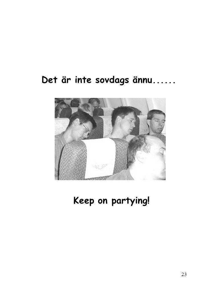 23 Det är inte sovdags ännu...... Keep on partying!