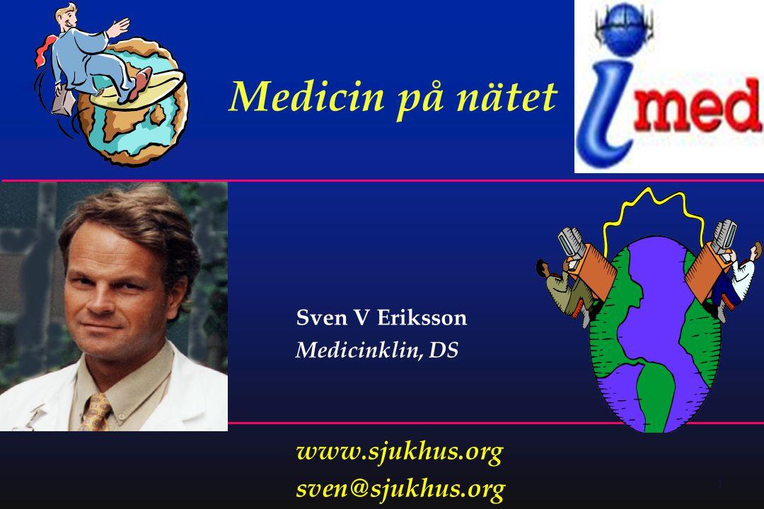 1 Sven V Eriksson Medicinklin, DS www.sjukhus.org sven@sjukhus.org Medicin på nätet