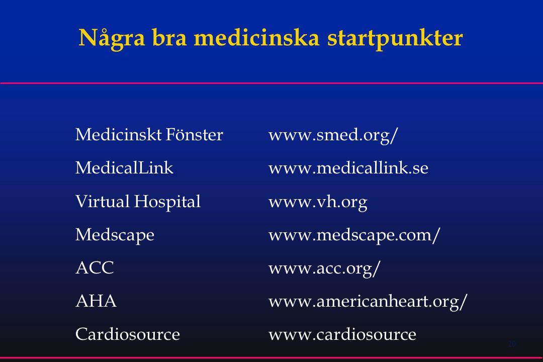 20 Några bra medicinska startpunkter Medicinskt Fönster www.smed.org/ MedicalLink www.medicallink.se Virtual Hospital www.vh.org Medscape www.medscape.com/ ACC www.acc.org/ AHA www.americanheart.org/ Cardiosourcewww.cardiosource