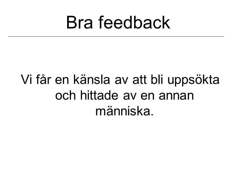 Bra feedback Vi får en känsla av att bli uppsökta och hittade av en annan människa.