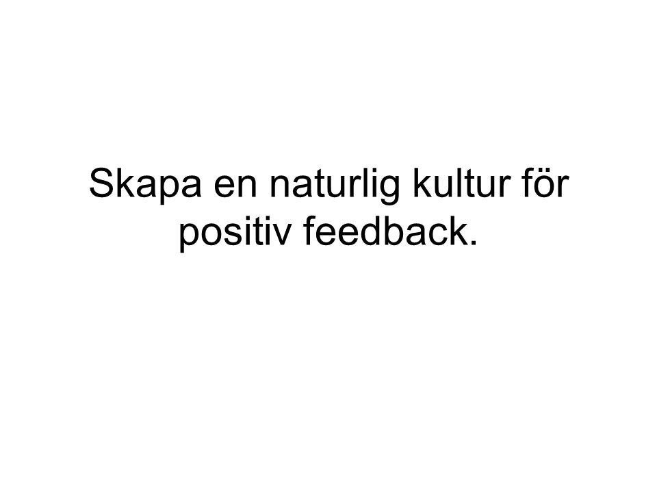 Skapa en naturlig kultur för positiv feedback.