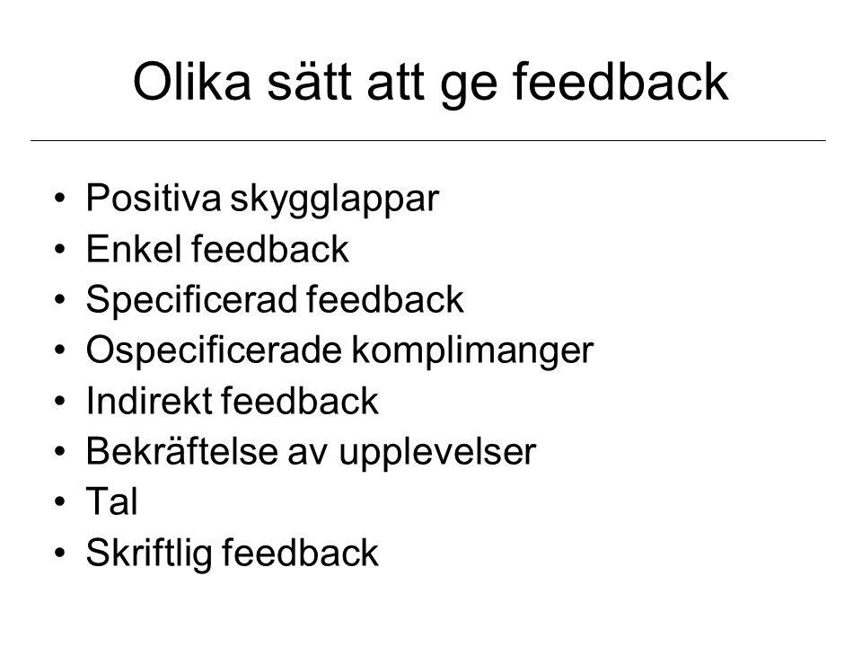 Olika sätt att ge feedback •Positiva skygglappar •Enkel feedback •Specificerad feedback •Ospecificerade komplimanger •Indirekt feedback •Bekräftelse av upplevelser •Tal •Skriftlig feedback
