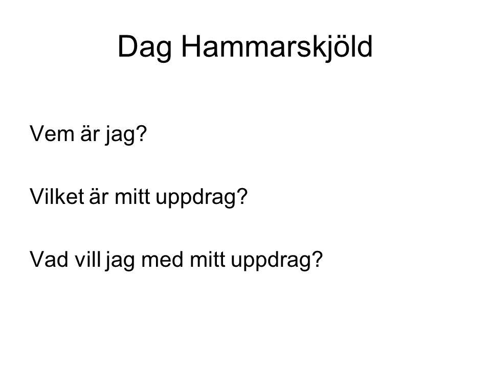 Dag Hammarskjöld Vem är jag? Vilket är mitt uppdrag? Vad vill jag med mitt uppdrag?