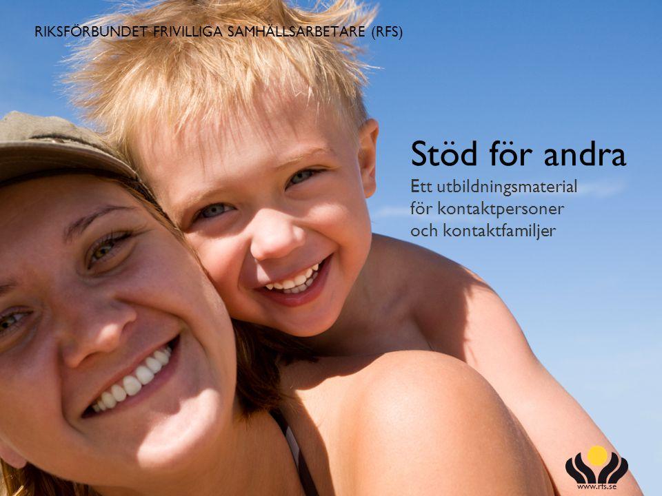 RIKSFÖRBUNDET FRIVILLIGA SAMHÄLLSARBETARE (RFS) www.rfs.se Stöd för andra Ett utbildningsmaterial för kontaktpersoner och kontaktfamiljer RIKSFÖRBUNDE