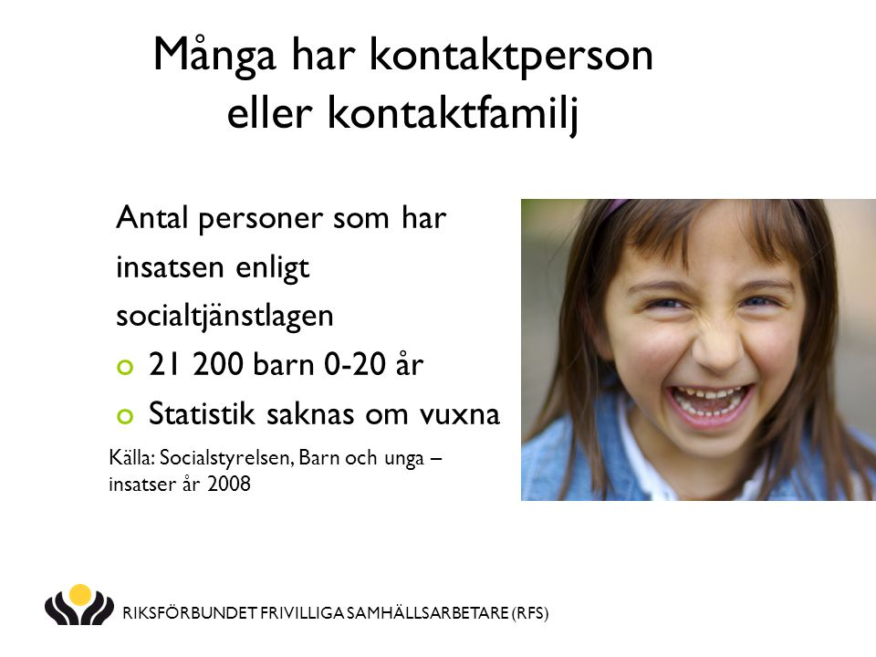 Många har kontaktperson eller kontaktfamilj Antal personer som har insatsen enligt socialtjänstlagen o21 200 barn 0-20 år oStatistik saknas om vuxna K