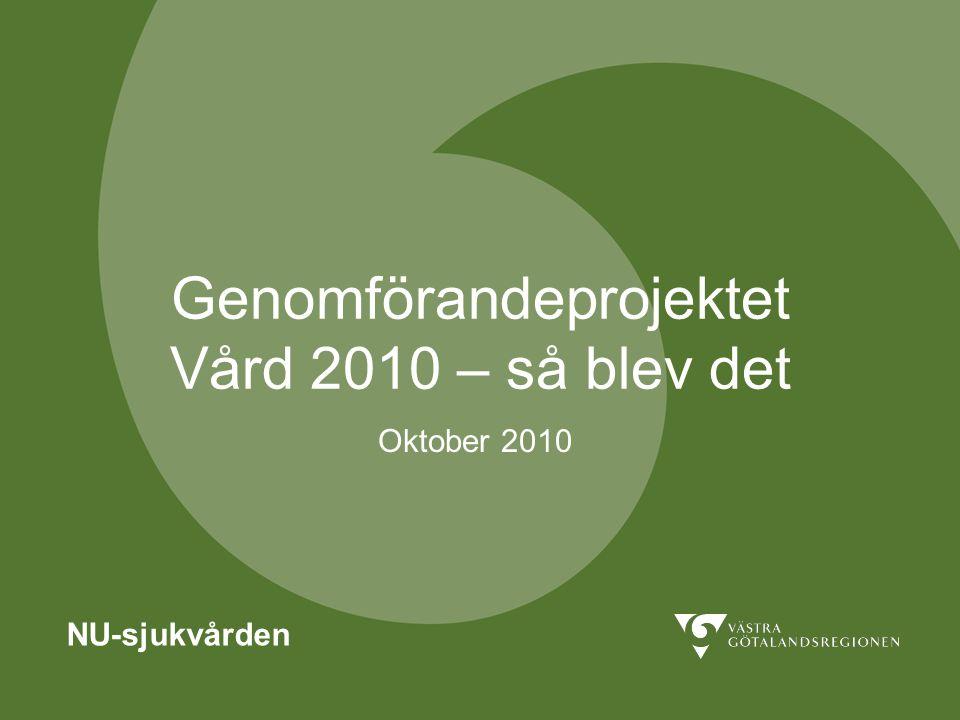 Genomförandeprojektet Vård 2010 – så blev det NU-sjukvården Oktober 2010