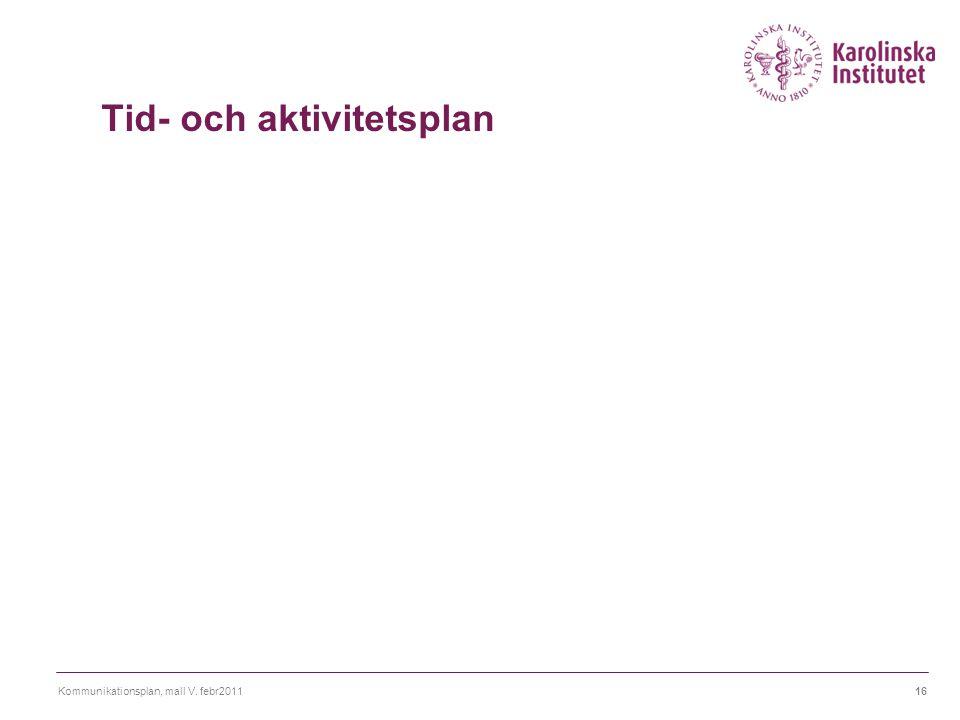 Kommunikationsplan, mall V. febr201116 Tid- och aktivitetsplan