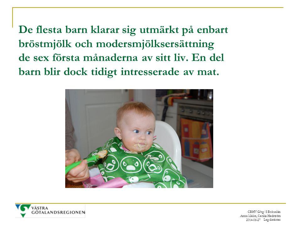 CBHV Gbg/S Bohuslän Anna Melin, Cecilia Hedström Leg dietister 2014-06-27 De flesta barn klarar sig utmärkt på enbart bröstmjölk och modersmjölksersättning de sex första månaderna av sitt liv.