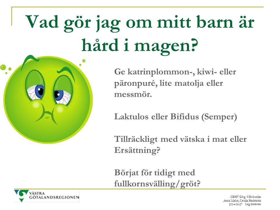 CBHV Gbg/S Bohuslän Anna Melin, Cecilia Hedström Leg dietister 2014-06-27 Vad gör jag om mitt barn är hård i magen.