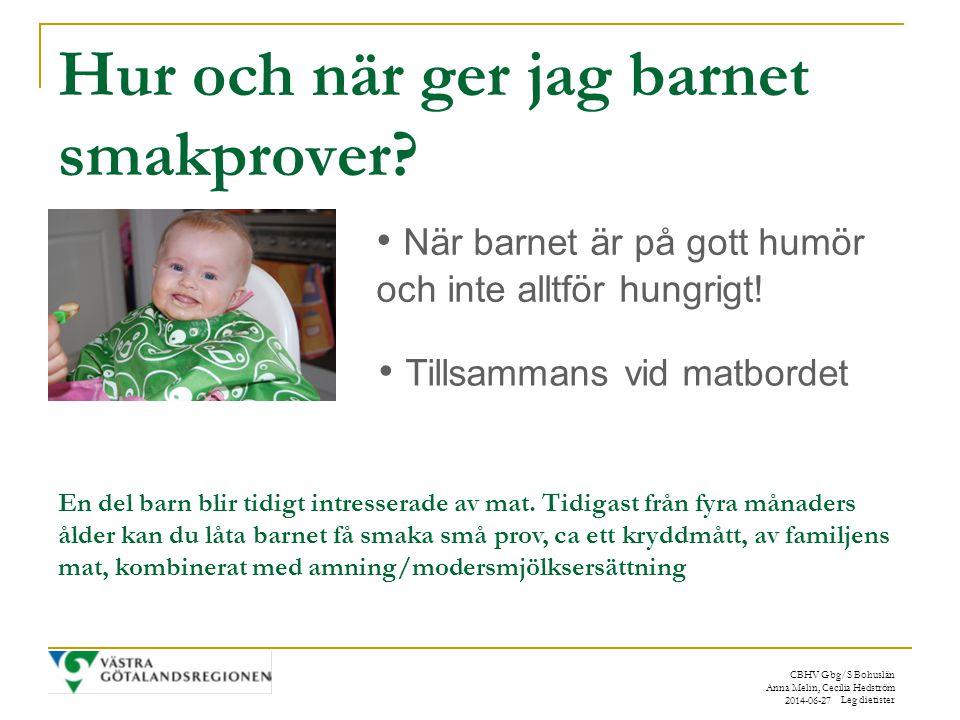 CBHV Gbg/S Bohuslän Anna Melin, Cecilia Hedström Leg dietister 2014-06-27 Hur och när ger jag barnet smakprover.