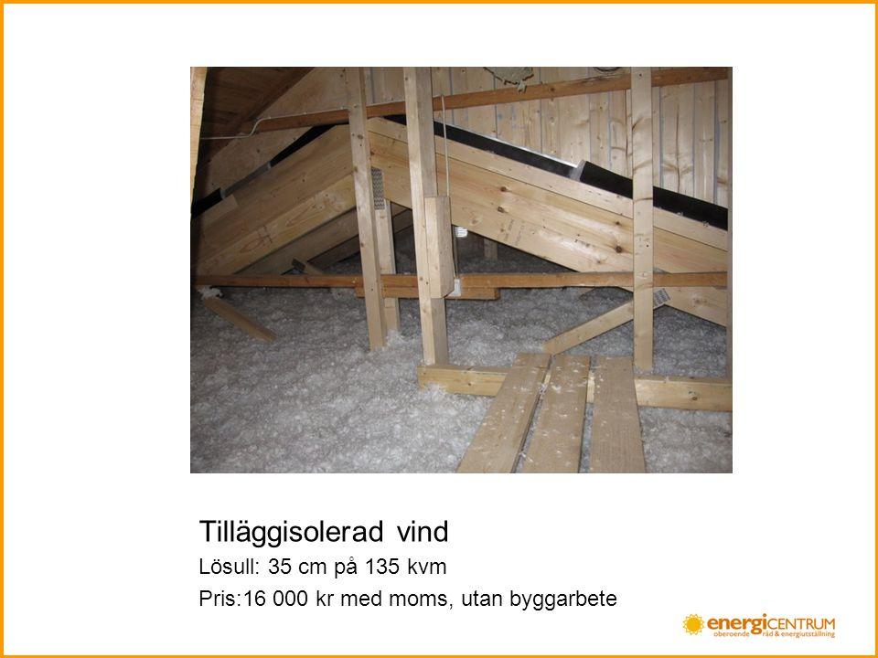 Tilläggisolerad vind Lösull: 35 cm på 135 kvm Pris:16 000 kr med moms, utan byggarbete