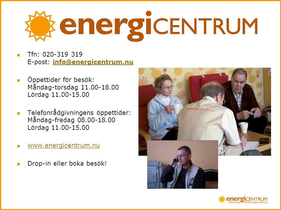  Tfn: 020-319 319 E-post: info@energicentrum.nuinfo@energicentrum.nu  Öppettider för besök: Måndag-torsdag 11.00-18.00 Lördag 11.00-15.00  Telefonrådgivningens öppettider: Måndag-fredag 08.00-18.00 Lördag 11.00-15.00  www.energicentrum.nu www.energicentrum.nu  Drop-in eller boka besök!