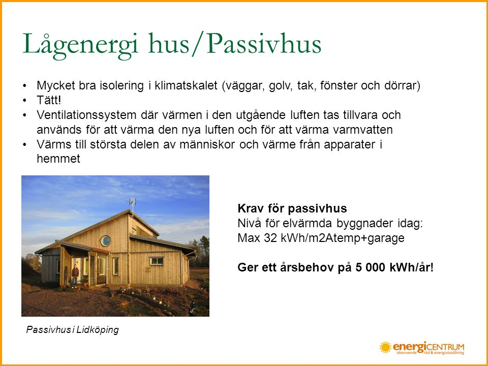 Lågenergi hus/Passivhus •Mycket bra isolering i klimatskalet (väggar, golv, tak, fönster och dörrar) •Tätt.
