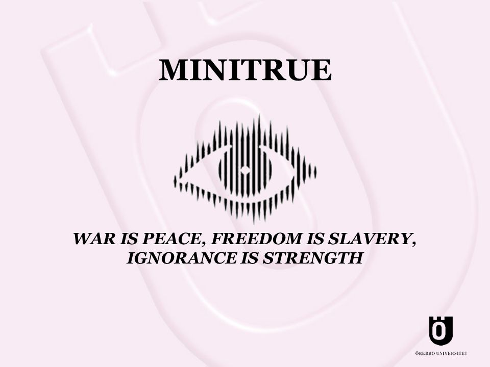 MINITRUE WAR IS PEACE, FREEDOM IS SLAVERY, IGNORANCE IS STRENGTH