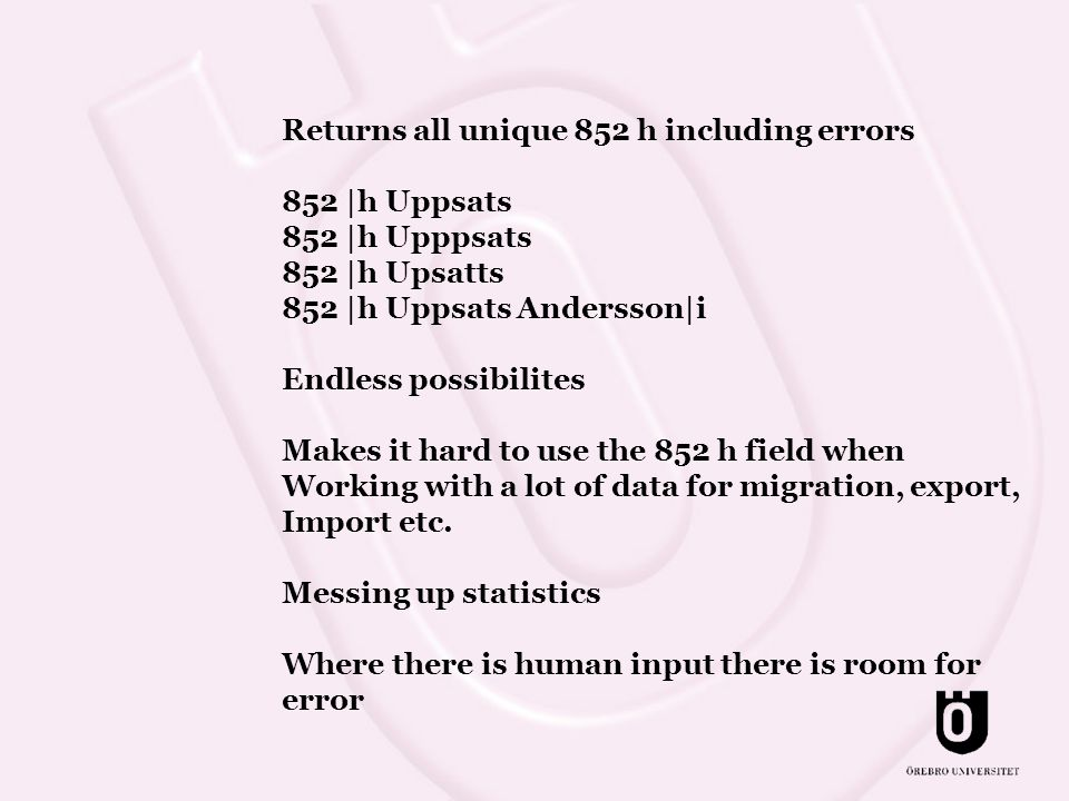 Returns all unique 852 h including errors 852 |h Uppsats 852 |h Upppsats 852 |h Upsatts 852 |h Uppsats Andersson|i Endless possibilites Makes it hard to use the 852 h field when Working with a lot of data for migration, export, Import etc.