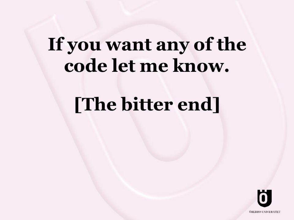 [The bitter end] If you want any of the code let me know.