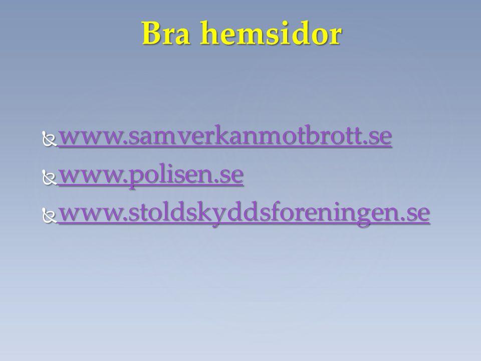 Bra hemsidor  www.samverkanmotbrott.se www.samverkanmotbrott.se  www.polisen.se www.polisen.se  www.stoldskyddsforeningen.se www.stoldskyddsforenin