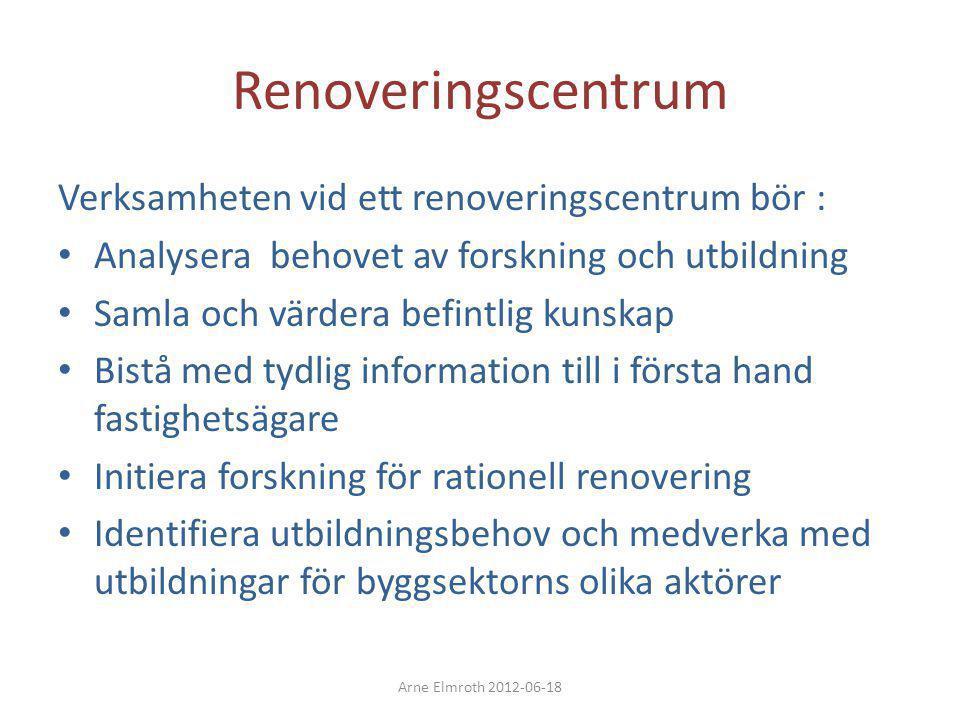 Renoveringscentrum Verksamheten vid ett renoveringscentrum bör : • Analysera behovet av forskning och utbildning • Samla och värdera befintlig kunskap