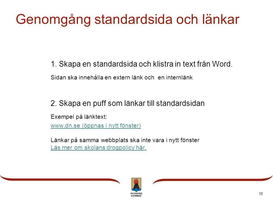 Genomgång standardsida och länkar 1. Skapa en standardsida och klistra in text från Word. Sidan ska innehålla en extern länk och en internlänk 2. Skap