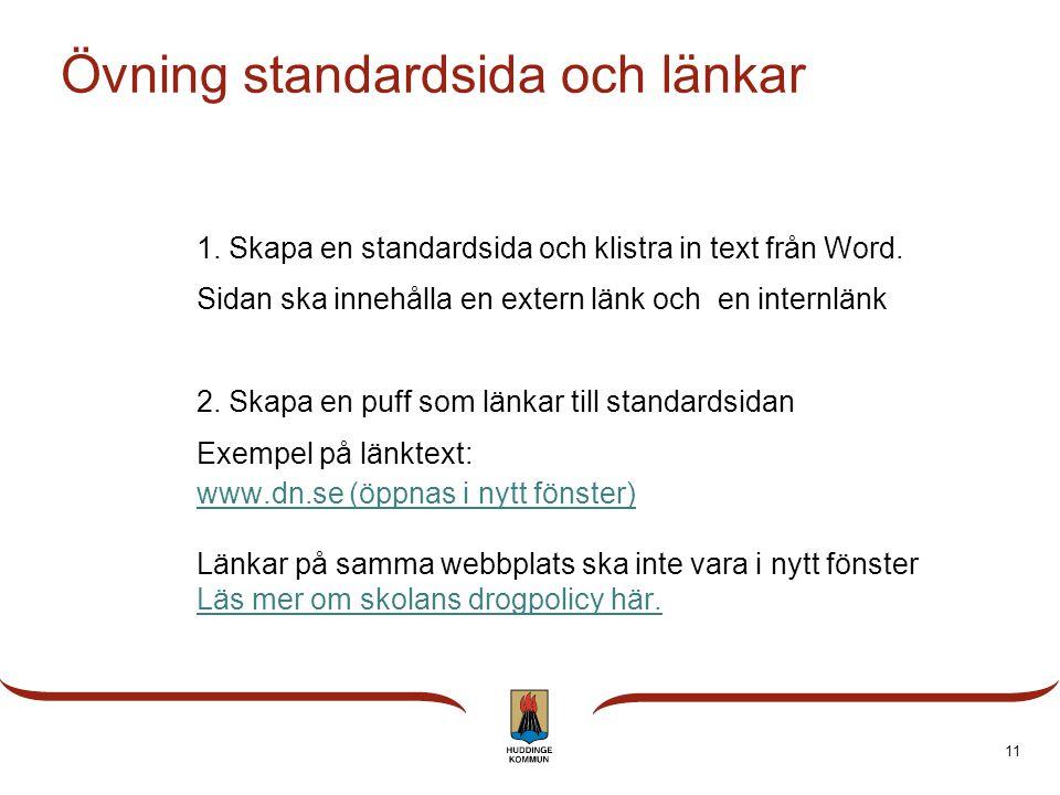 Övning standardsida och länkar 1. Skapa en standardsida och klistra in text från Word. Sidan ska innehålla en extern länk och en internlänk 2. Skapa e