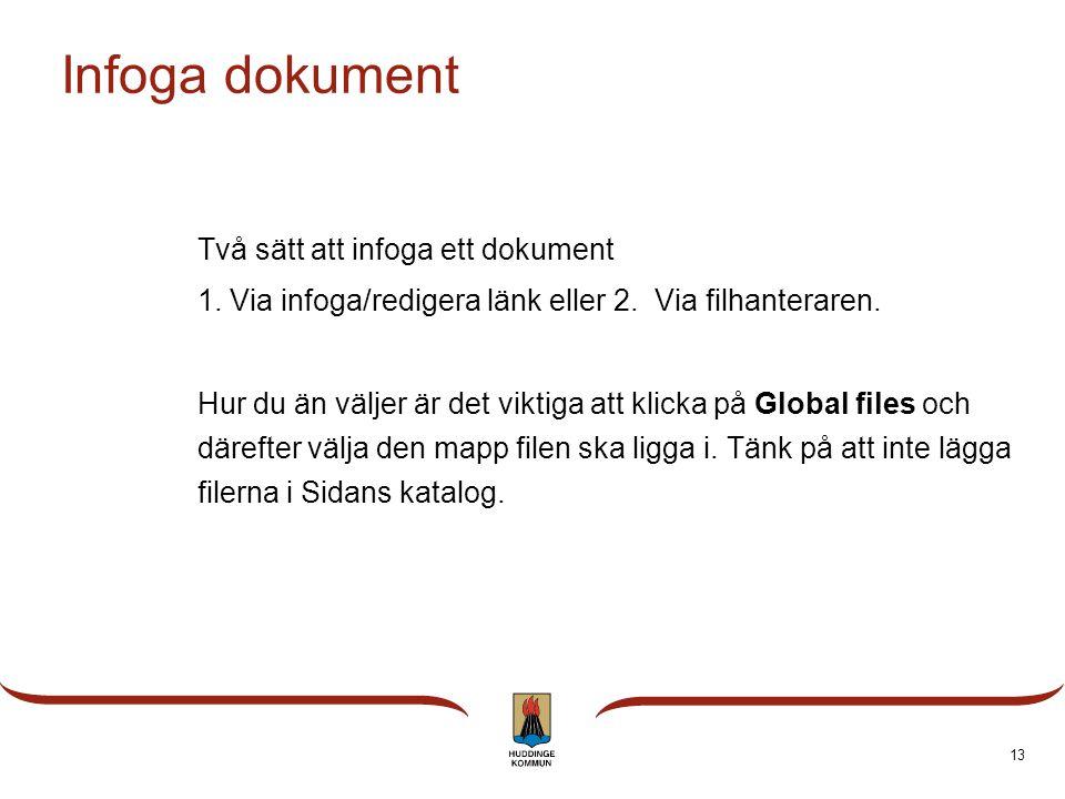 Infoga dokument Två sätt att infoga ett dokument 1. Via infoga/redigera länk eller 2. Via filhanteraren. Hur du än väljer är det viktiga att klicka på