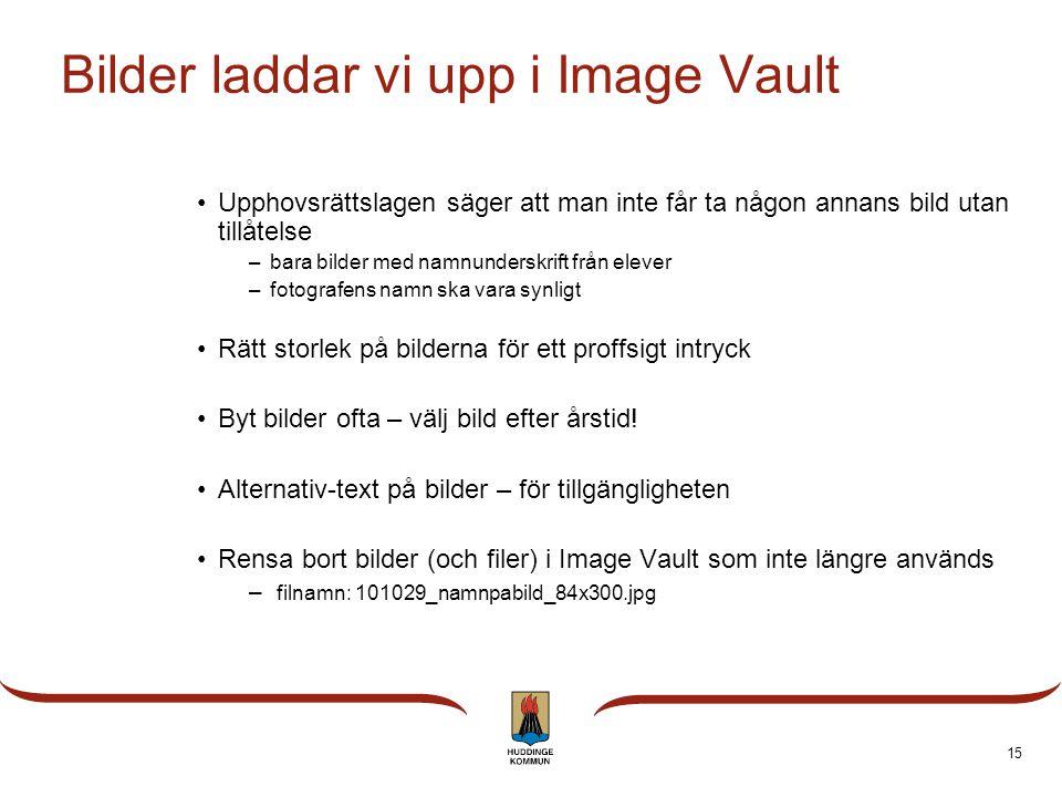 15 Bilder laddar vi upp i Image Vault •Upphovsrättslagen säger att man inte får ta någon annans bild utan tillåtelse –bara bilder med namnunderskrift