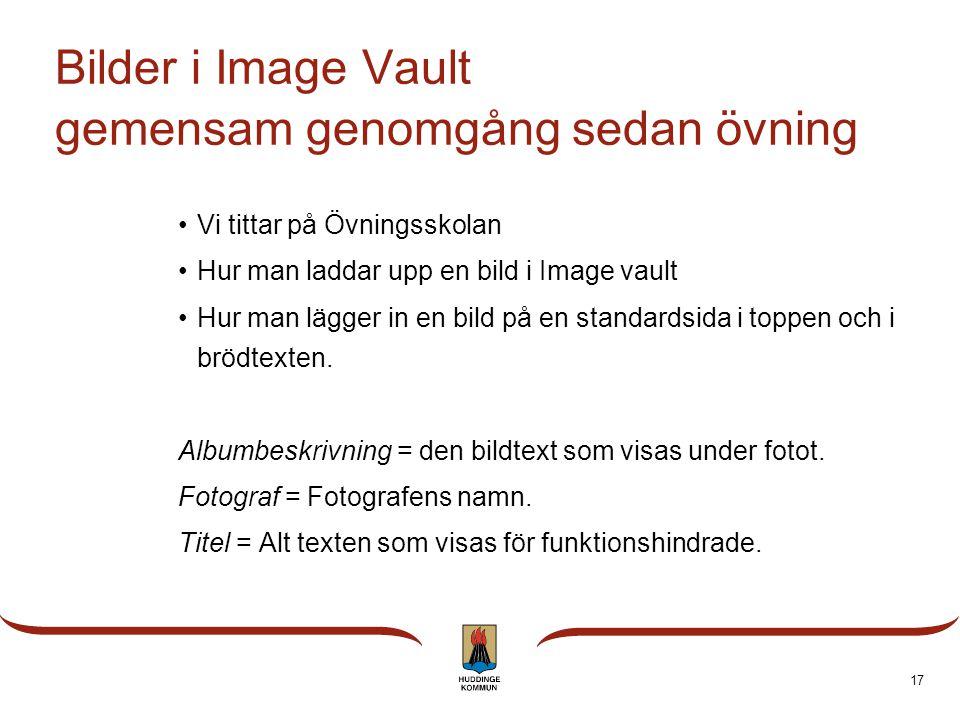 Bilder i Image Vault gemensam genomgång sedan övning •Vi tittar på Övningsskolan •Hur man laddar upp en bild i Image vault •Hur man lägger in en bild på en standardsida i toppen och i brödtexten.