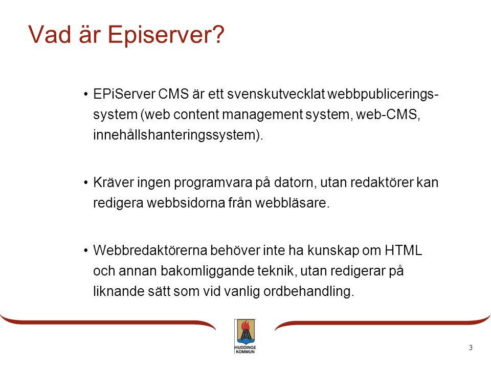 Vad är Episerver? •EPiServer CMS är ett svenskutvecklat webbpublicerings- system (web content management system, web-CMS, innehållshanteringssystem).