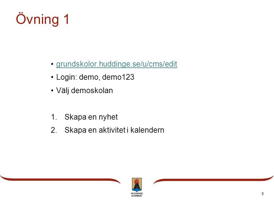 Övning 1 •grundskolor.huddinge.se/u/cms/editgrundskolor.huddinge.se/u/cms/edit •Login: demo, demo123 •Välj demoskolan 1.Skapa en nyhet 2.Skapa en aktivitet i kalendern 8