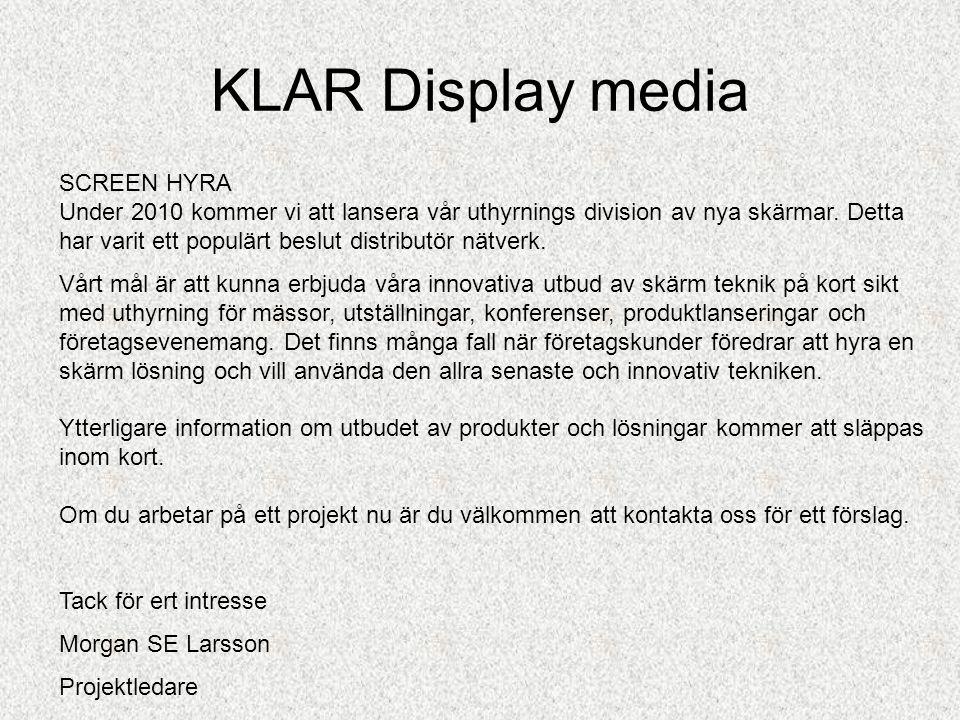 KLAR Display media SCREEN HYRA Under 2010 kommer vi att lansera vår uthyrnings division av nya skärmar. Detta har varit ett populärt beslut distributö