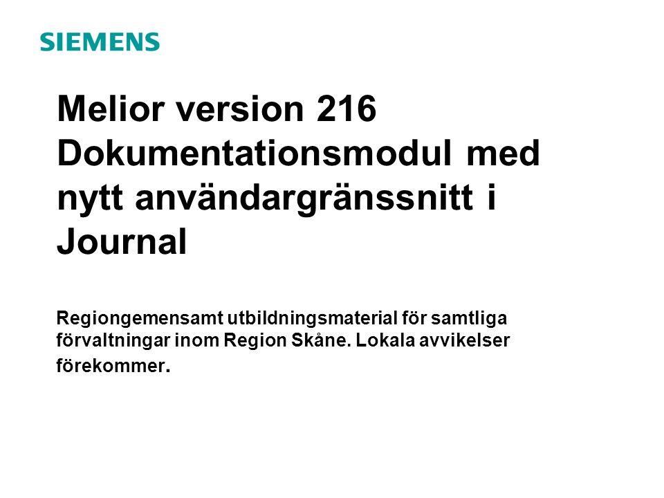 Melior version 216 Dokumentationsmodul med nytt användargränssnitt i Journal Regiongemensamt utbildningsmaterial för samtliga förvaltningar inom Region Skåne.