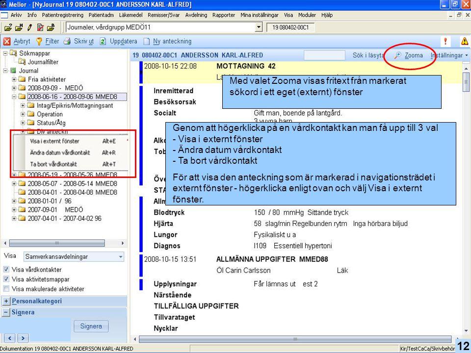 12 Med valet Zooma visas fritext från markerat sökord i ett eget (externt) fönster Genom att högerklicka på en vårdkontakt kan man få upp till 3 val -