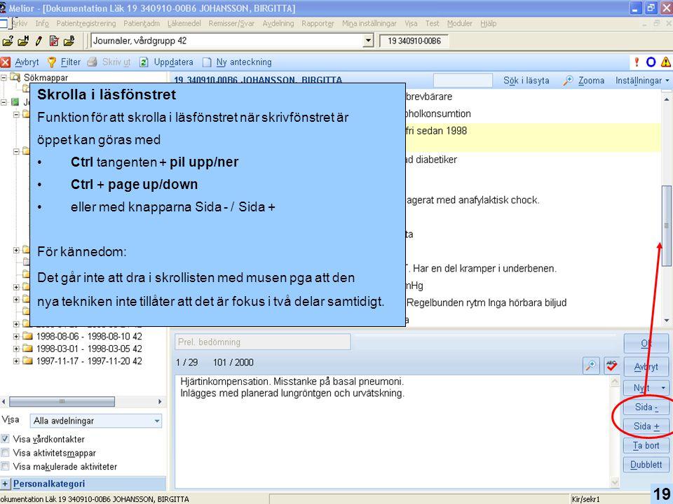 19 Skrolla i läsfönstret Funktion för att skrolla i läsfönstret när skrivfönstret är öppet kan göras med •Ctrl tangenten + pil upp/ner •Ctrl + page up