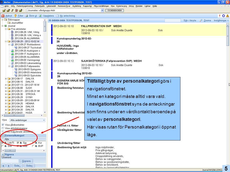 Tillfälligt byte av personalkategori görs i navigationsfönstret. Minst en kategori måste alltid vara vald. I navigationsfönstret syns de anteckningar