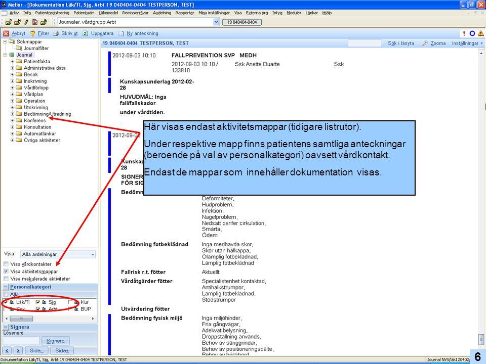 Här visas endast aktivitetsmappar (tidigare listrutor). Under respektive mapp finns patientens samtliga anteckningar (beroende på val av personalkateg
