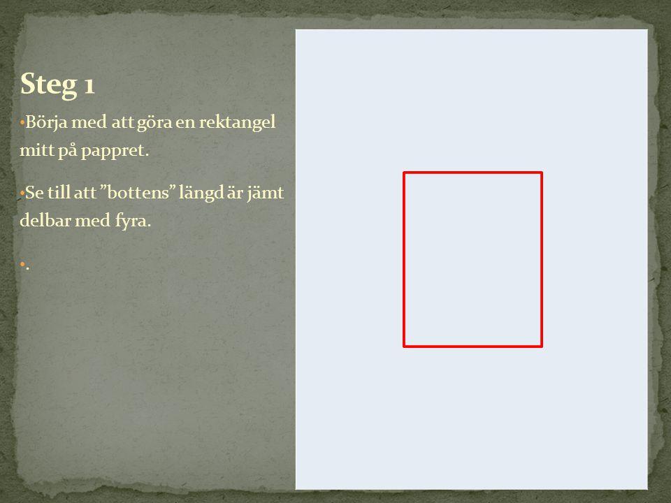 """• Börja med att göra en rektangel mitt på pappret. • Se till att """"bottens"""" längd är jämt delbar med fyra. •.•."""