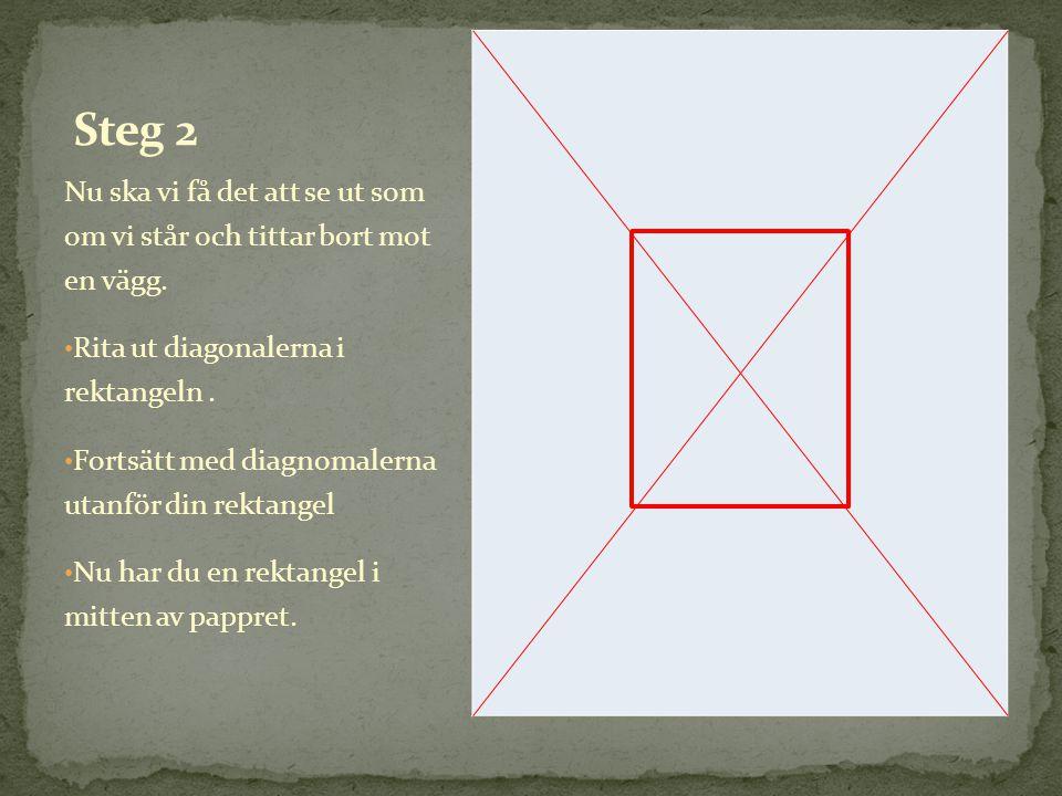 Nu ska vi få det att se ut som om vi står och tittar bort mot en vägg. • Rita ut diagonalerna i rektangeln. • Fortsätt med diagnomalerna utanför din r